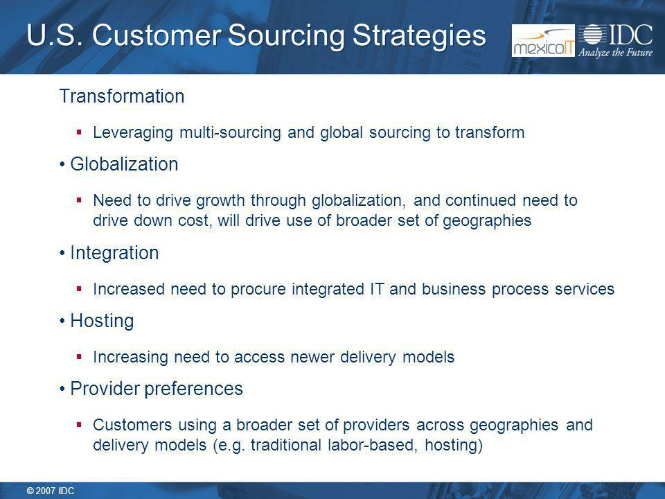 © 2007 IDC U.S. Customer Sourcing Strategies Transformation Leveraging multi-sourcing and global sourcing to transform Globalization Need to drive gro