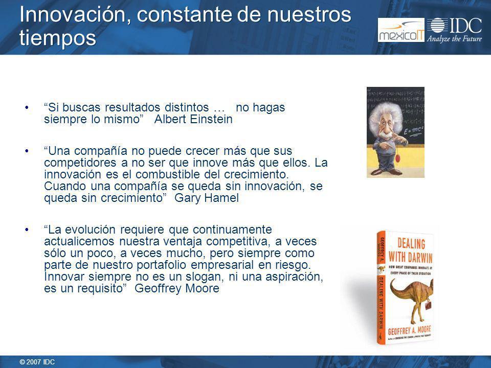 © 2007 IDC Si buscas resultados distintos … no hagas siempre lo mismo Albert Einstein Una compañía no puede crecer más que sus competidores a no ser q