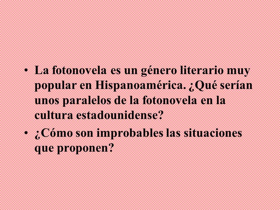La fotonovela es un género literario muy popular en Hispanoamérica. ¿Qué serían unos paralelos de la fotonovela en la cultura estadounidense? ¿Cómo so