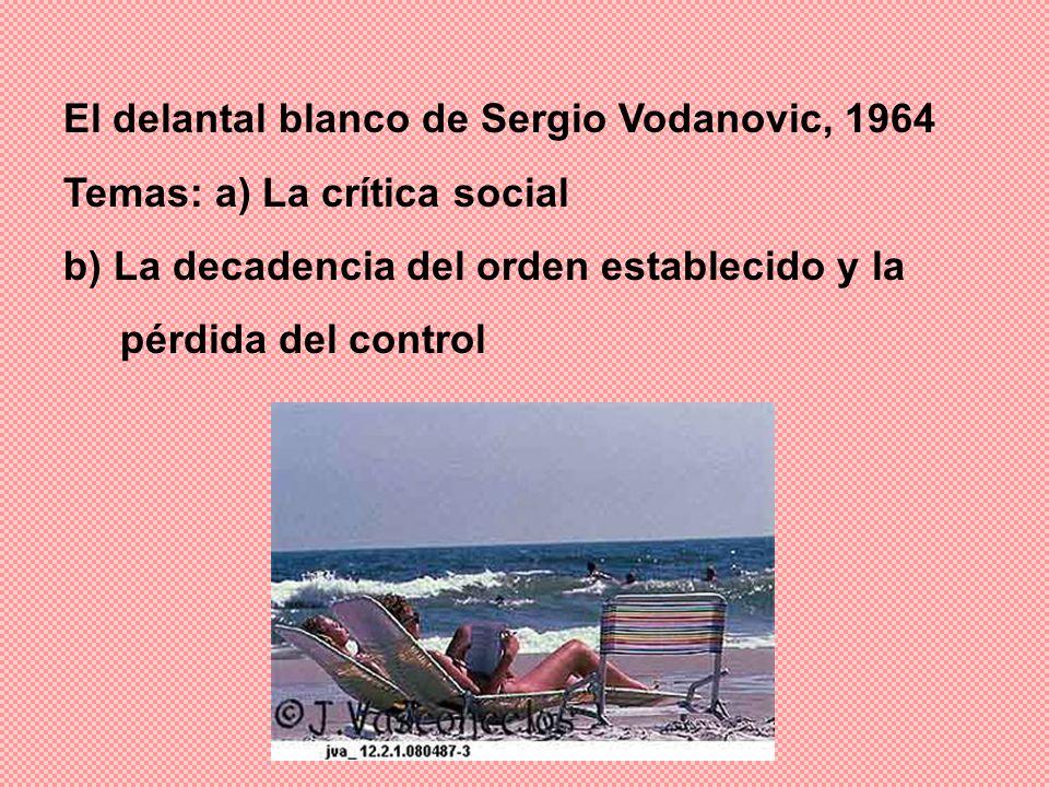 El delantal blanco de Sergio Vodanovic, 1964 Temas: a) La crítica social b) La decadencia del orden establecido y la pérdida del control