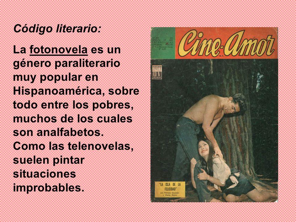 Código literario: La fotonovela es un género paraliterario muy popular en Hispanoamérica, sobre todo entre los pobres, muchos de los cuales son analfa