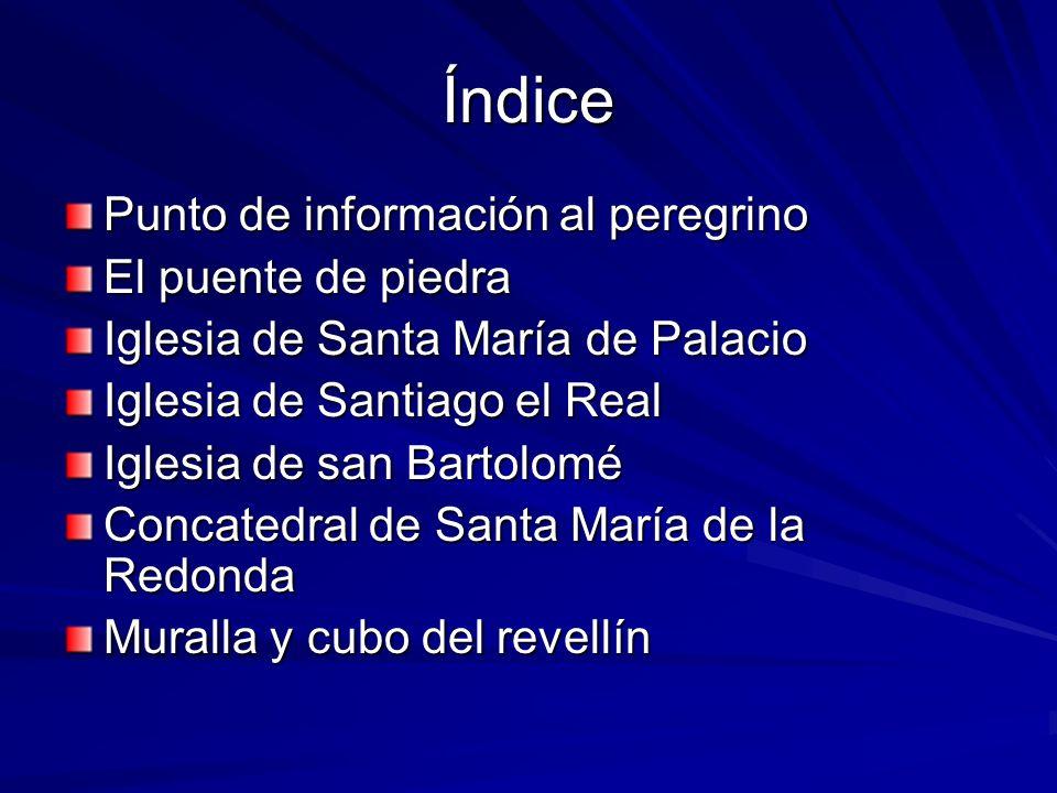Punto de Información del Peregrino El punto de Información a los peregrinos a su paso por Logroño esta situado en los fielatos sobre el Puente de Piedra, ofrece información sobre la ciudad en pleno Camino de Santiago.