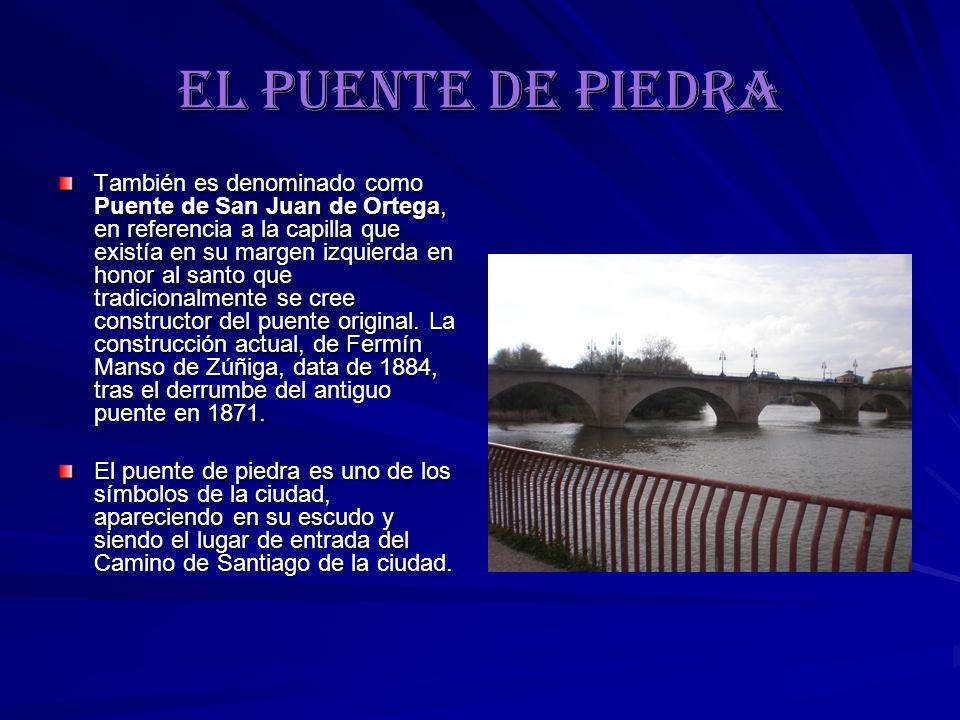 EL PUENTE DE PIEDRA También es denominado como Puente de San Juan de Ortega, en referencia a la capilla que existía en su margen izquierda en honor al