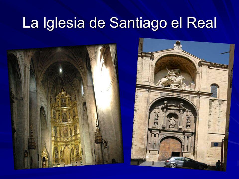 Iglesia de Santiago el Real Es la primera iglesia dedicada al Apóstol Santiago, parece remontarse a las primeras centurias cristianas.