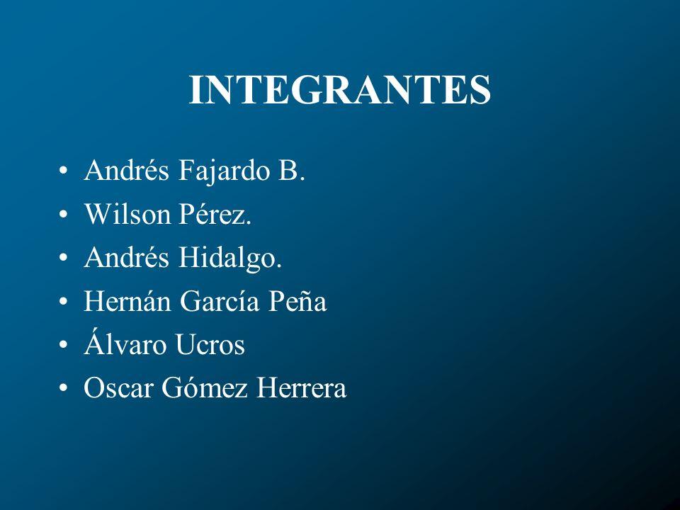 INTEGRANTES Andrés Fajardo B. Wilson Pérez. Andrés Hidalgo. Hernán García Peña Álvaro Ucros Oscar Gómez Herrera