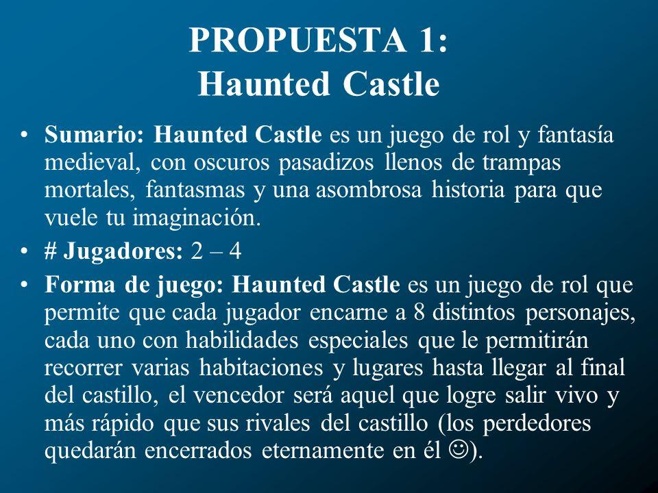 PROPUESTA 1: Haunted Castle Sumario: Haunted Castle es un juego de rol y fantasía medieval, con oscuros pasadizos llenos de trampas mortales, fantasma