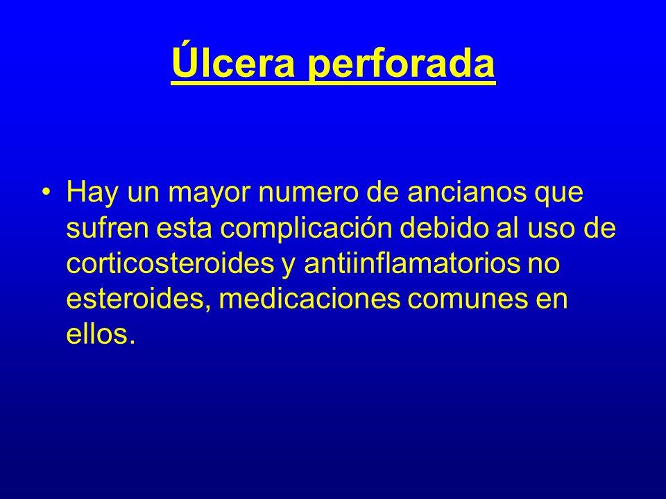 Úlcera perforada Hay un mayor numero de ancianos que sufren esta complicación debido al uso de corticosteroides y antiinflamatorios no esteroides, med