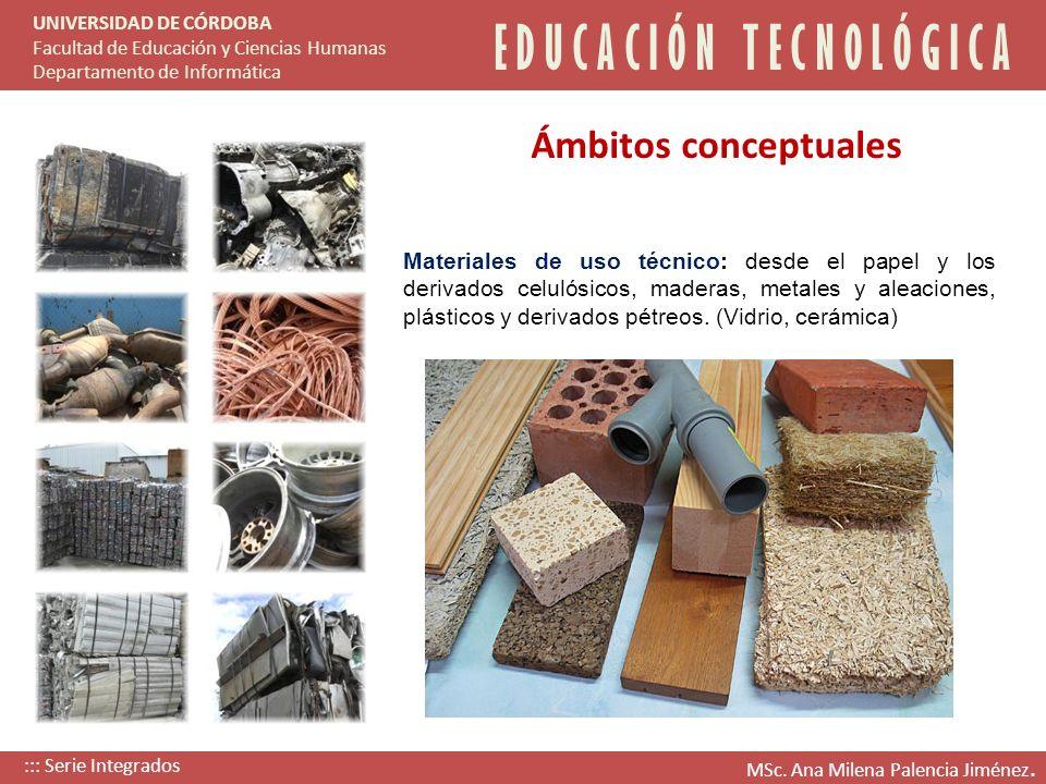 Materiales de uso técnico: desde el papel y los derivados celulósicos, maderas, metales y aleaciones, plásticos y derivados pétreos. (Vidrio, cerámica