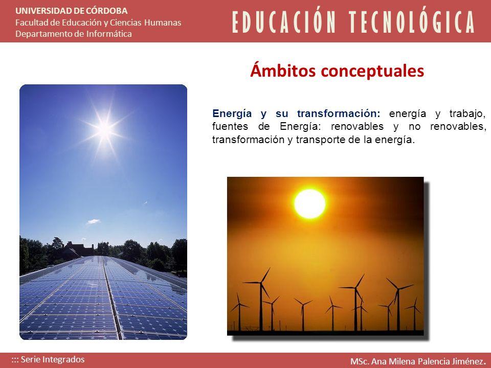 Energía y su transformación: energía y trabajo, fuentes de Energía: renovables y no renovables, transformación y transporte de la energía. E D U C A C
