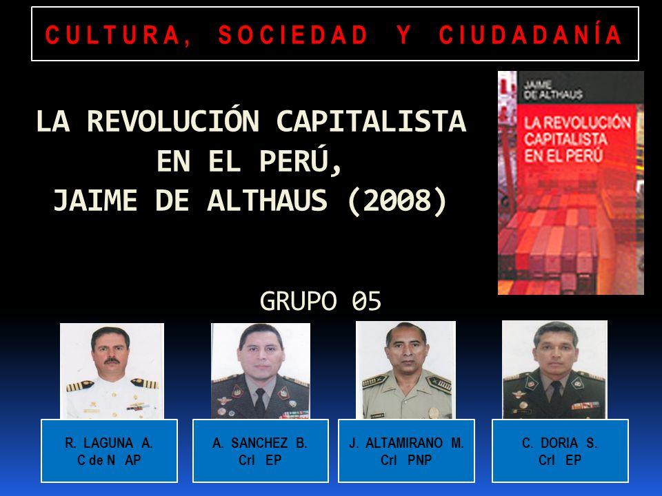 CULTURA, SOCIEDAD Y CIUDADANÍA R. LAGUNA A. C de N AP A. SANCHEZ B. Crl EP J. ALTAMIRANO M. Crl PNP C. DORIA S. Crl EP GRUPO 05 LA REVOLUCIÓN CAPITALI