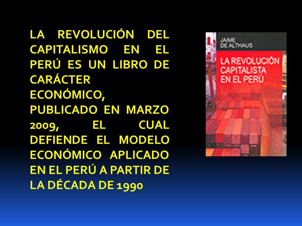 LA REVOLUCIÓN DEL CAPITALISMO EN EL PERÚ ES UN LIBRO DE CARÁCTER ECONÓMICO, PUBLICADO EN MARZO 2009, EL CUAL DEFIENDE EL MODELO ECONÓMICO APLICADO EN