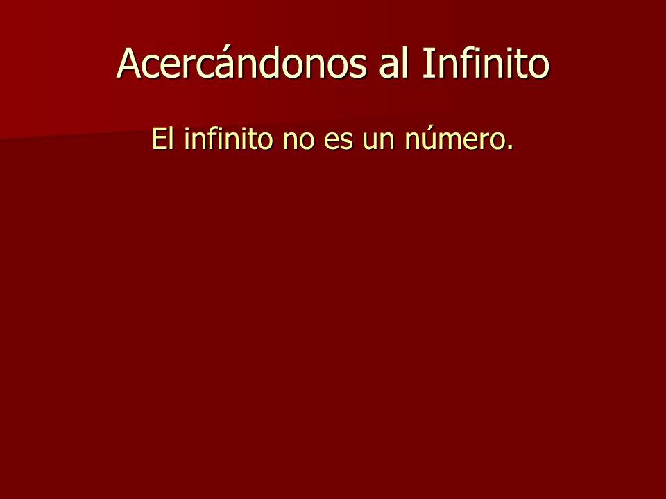 Acercándonos al Infinito El infinito no es un número.