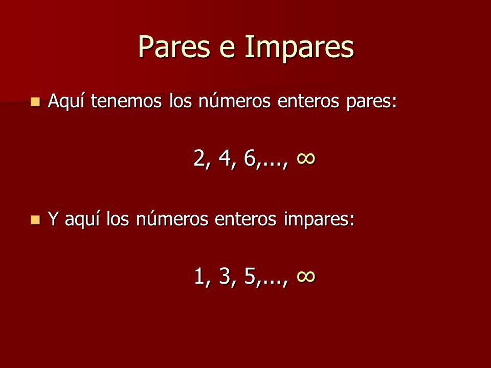 Pares e Impares Aquí tenemos los números enteros pares: Aquí tenemos los números enteros pares: 2, 4, 6,..., 2, 4, 6,..., Y aquí los números enteros i