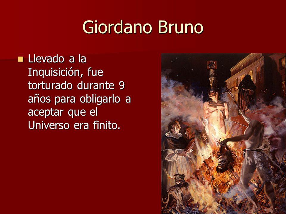 Giordano Bruno Llevado a la Inquisición, fue torturado durante 9 años para obligarlo a aceptar que el Universo era finito. Llevado a la Inquisición, f