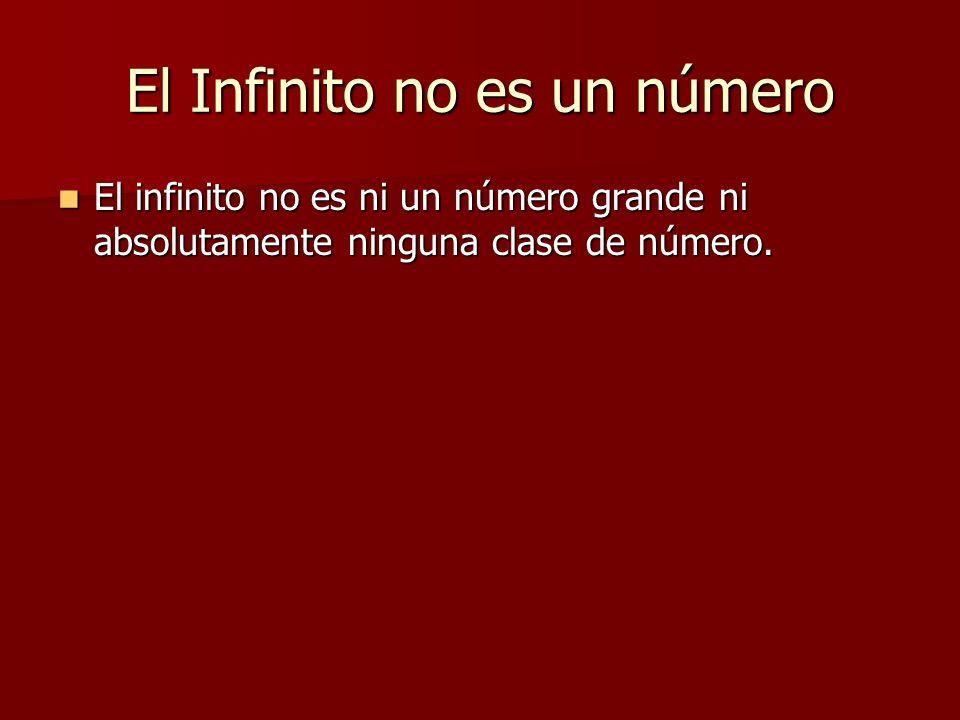 El Infinito no es un número El infinito no es ni un número grande ni absolutamente ninguna clase de número. El infinito no es ni un número grande ni a