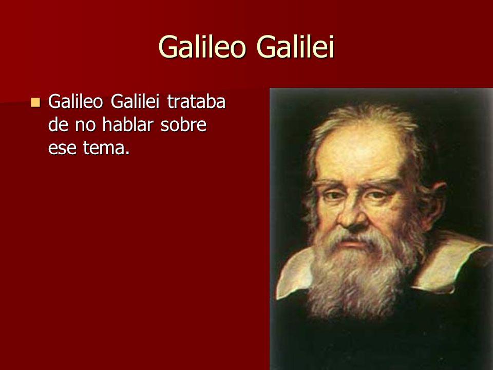 Galileo Galilei Galileo Galilei trataba de no hablar sobre ese tema. Galileo Galilei trataba de no hablar sobre ese tema.