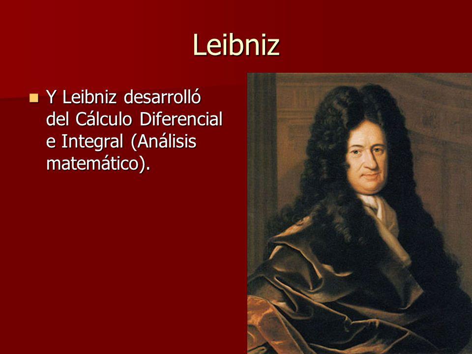 Leibniz Y Leibniz desarrolló del Cálculo Diferencial e Integral (Análisis matemático). Y Leibniz desarrolló del Cálculo Diferencial e Integral (Anális
