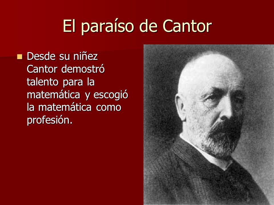 El paraíso de Cantor Desde su niñez Cantor demostró talento para la matemática y escogió la matemática como profesión. Desde su niñez Cantor demostró