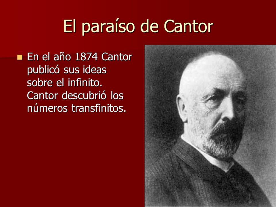 El paraíso de Cantor En el año 1874 Cantor publicó sus ideas sobre el infinito. Cantor descubrió los números transfinitos. En el año 1874 Cantor publi