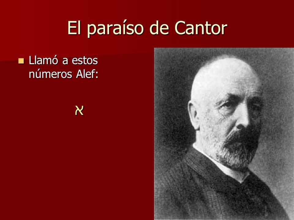 El paraíso de Cantor Llamó a estos números Alef: Llamó a estos números Alef:א