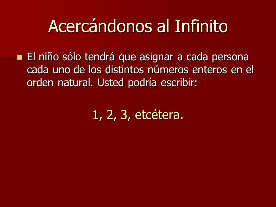 Acercándonos al Infinito Pero generalmente se la lee: uno, dos, tres, y así hasta el infinito .