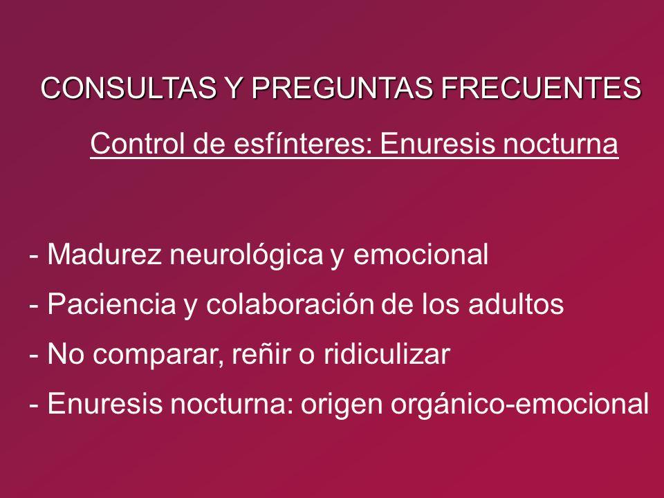 CONSULTAS Y PREGUNTAS FRECUENTES - Madurez neurológica y emocional - Paciencia y colaboración de los adultos - No comparar, reñir o ridiculizar - Enur
