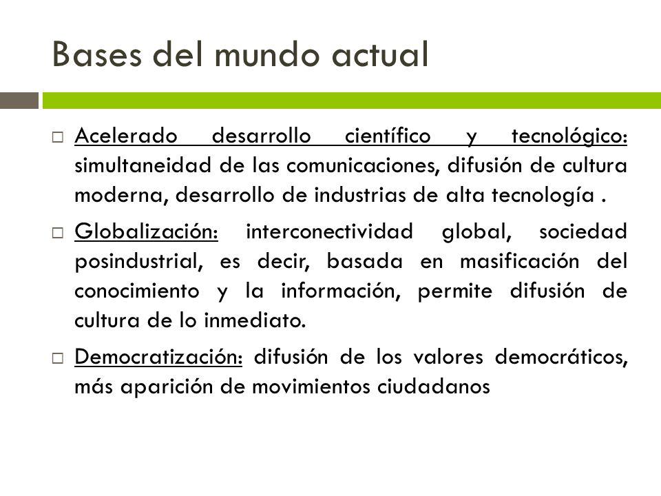 Bases del mundo actual Acelerado desarrollo científico y tecnológico: simultaneidad de las comunicaciones, difusión de cultura moderna, desarrollo de