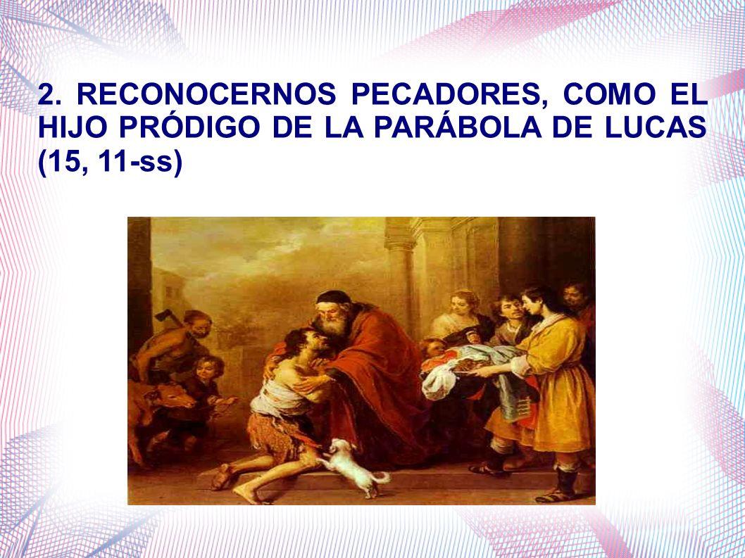 2. RECONOCERNOS PECADORES, COMO EL HIJO PRÓDIGO DE LA PARÁBOLA DE LUCAS (15, 11-ss)