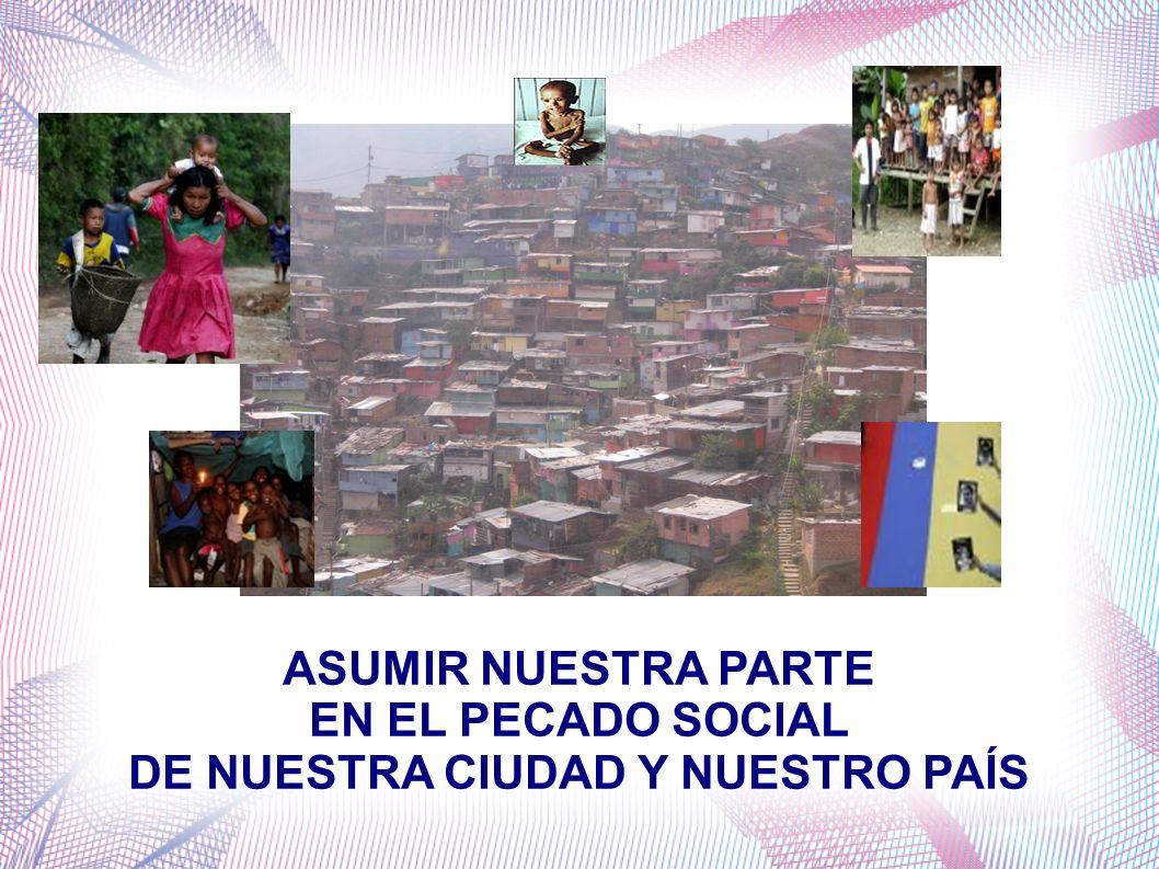 ASUMIR NUESTRA PARTE EN EL PECADO SOCIAL DE NUESTRA CIUDAD Y NUESTRO PAÍS