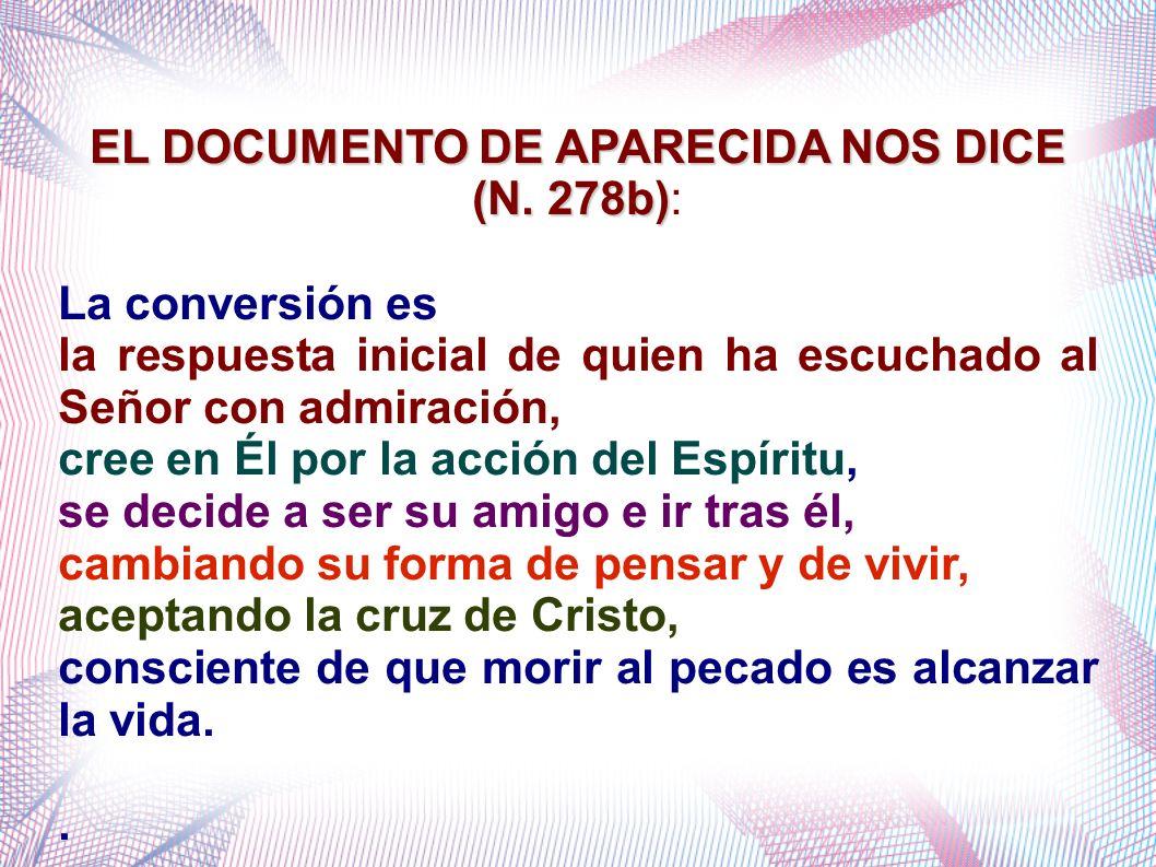 ELDOCUMENTODEAPARECIDANOSDICE (N. 278b) EL DOCUMENTO DE APARECIDA NOS DICE (N. 278b): La conversión es la respuesta inicial de quien ha escuchado al S