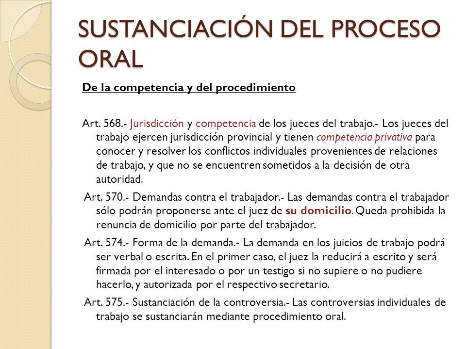 SUSTANCIACIÓN DEL PROCESO ORAL De la competencia y del procedimiento Art. 568.- Jurisdicción y competencia de los jueces del trabajo.- Los jueces del