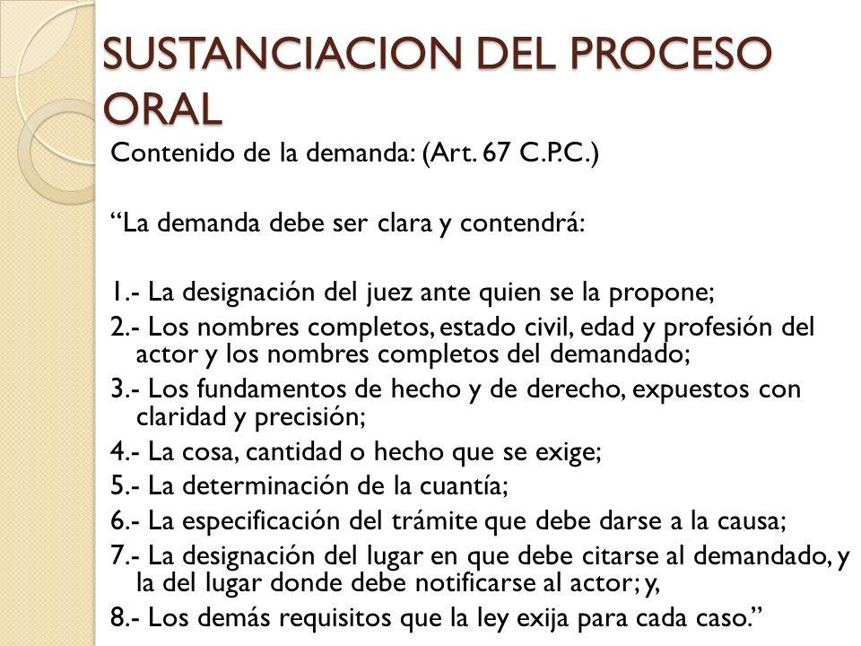 SUSTANCIACION DEL PROCESO ORAL Contenido de la demanda: (Art. 67 C.P.C.) La demanda debe ser clara y contendrá: 1.- La designación del juez ante quien
