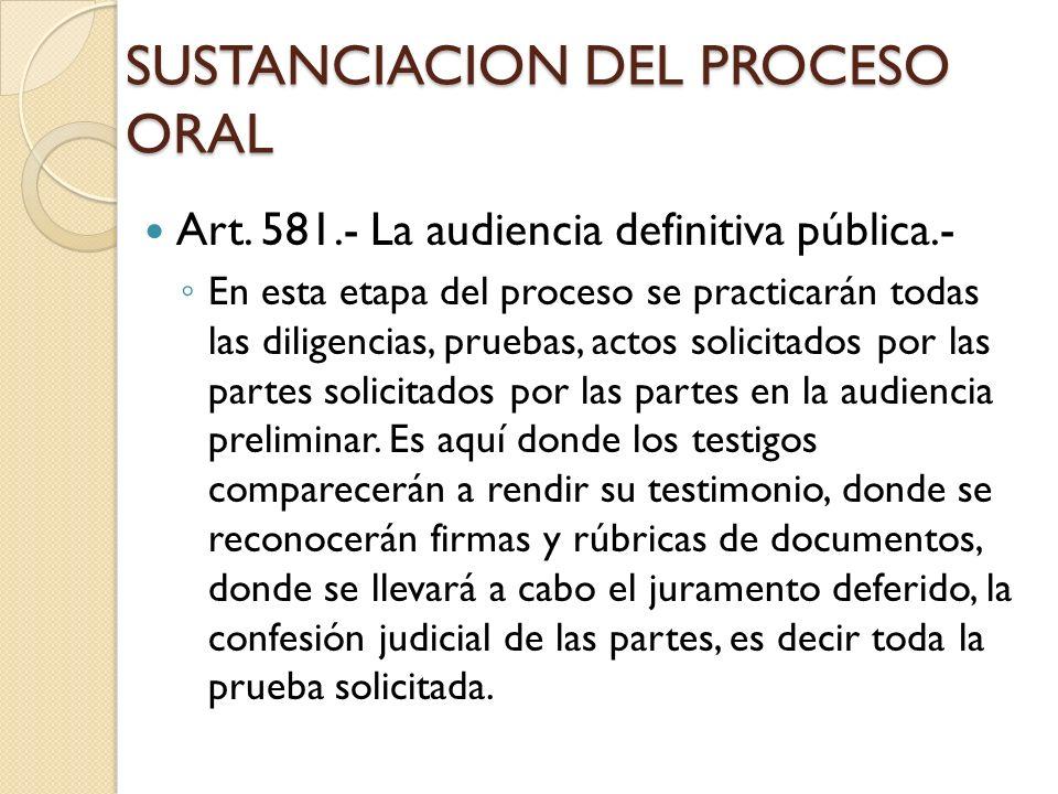 SUSTANCIACION DEL PROCESO ORAL Art. 581.- La audiencia definitiva pública.- En esta etapa del proceso se practicarán todas las diligencias, pruebas, a