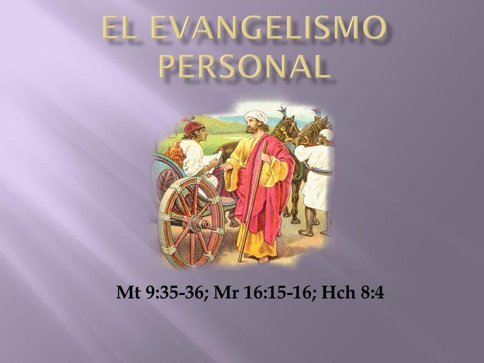 Mt 9:35-36; Mr 16:15-16; Hch 8:4