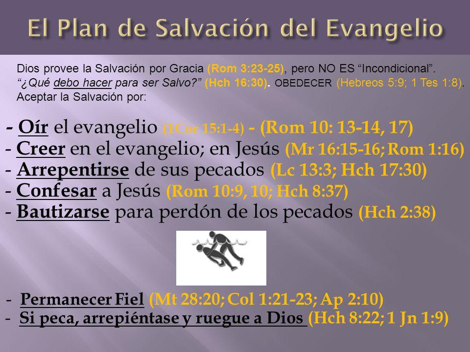 Dios provee la Salvación por Gracia (Rom 3:23-25), pero NO ES Incondicional. ¿Qué debo hacer para ser Salvo? (Hch 16:30). OBEDECER (Hebreos 5:9; 1 Tes