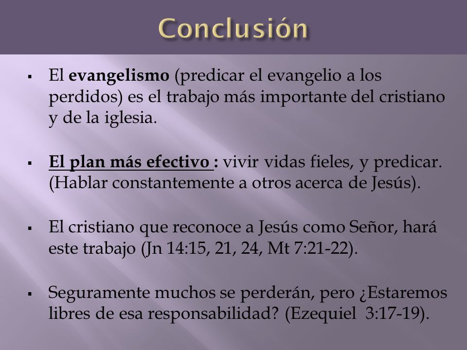 El evangelismo (predicar el evangelio a los perdidos) es el trabajo más importante del cristiano y de la iglesia. El plan más efectivo : vivir vidas f