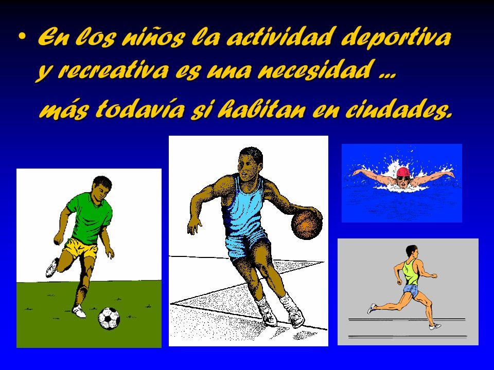 En los niños la actividad deportiva y recreativa es una necesidad...En los niños la actividad deportiva y recreativa es una necesidad... más todavía s