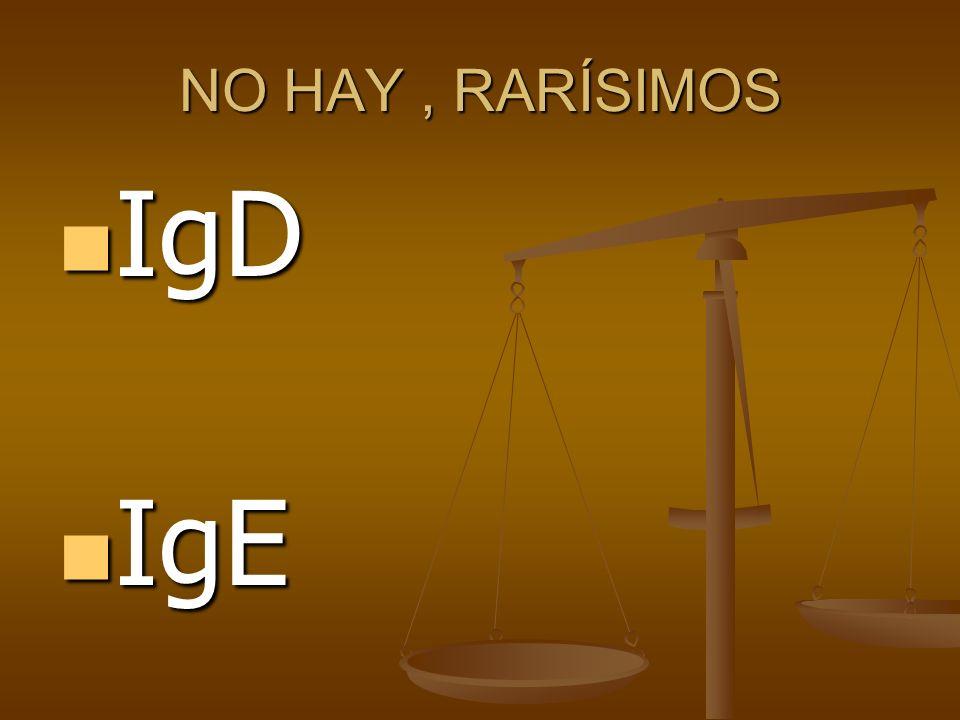 NO HAY, RARÍSIMOS IgD IgD IgE IgE