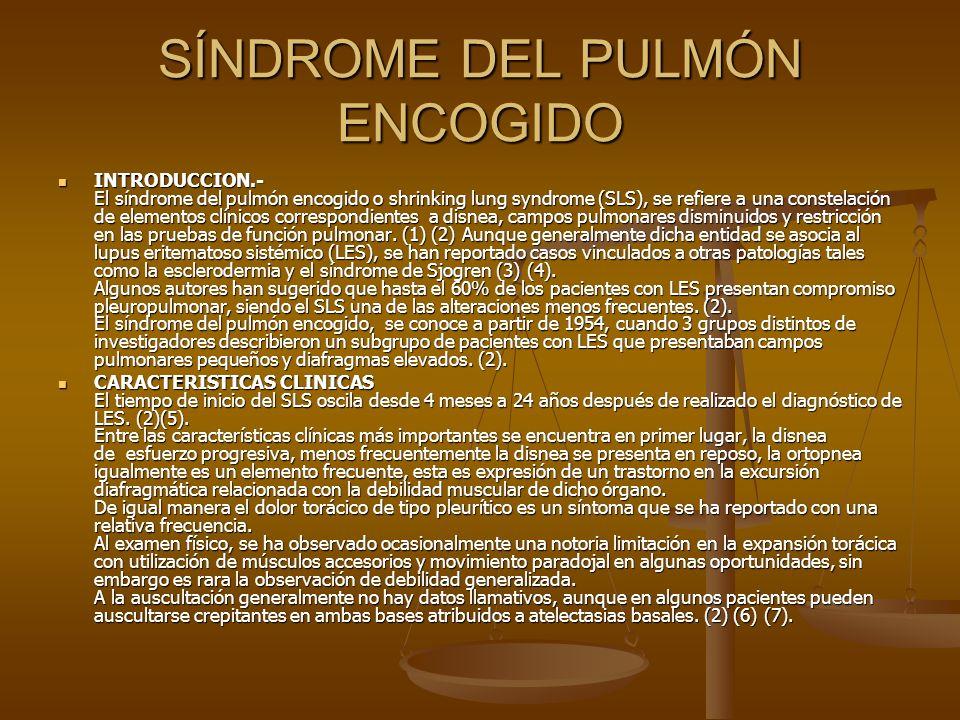 SÍNDROME DEL PULMÓN ENCOGIDO INTRODUCCION.- El síndrome del pulmón encogido o shrinking lung syndrome (SLS), se refiere a una constelación de elemento