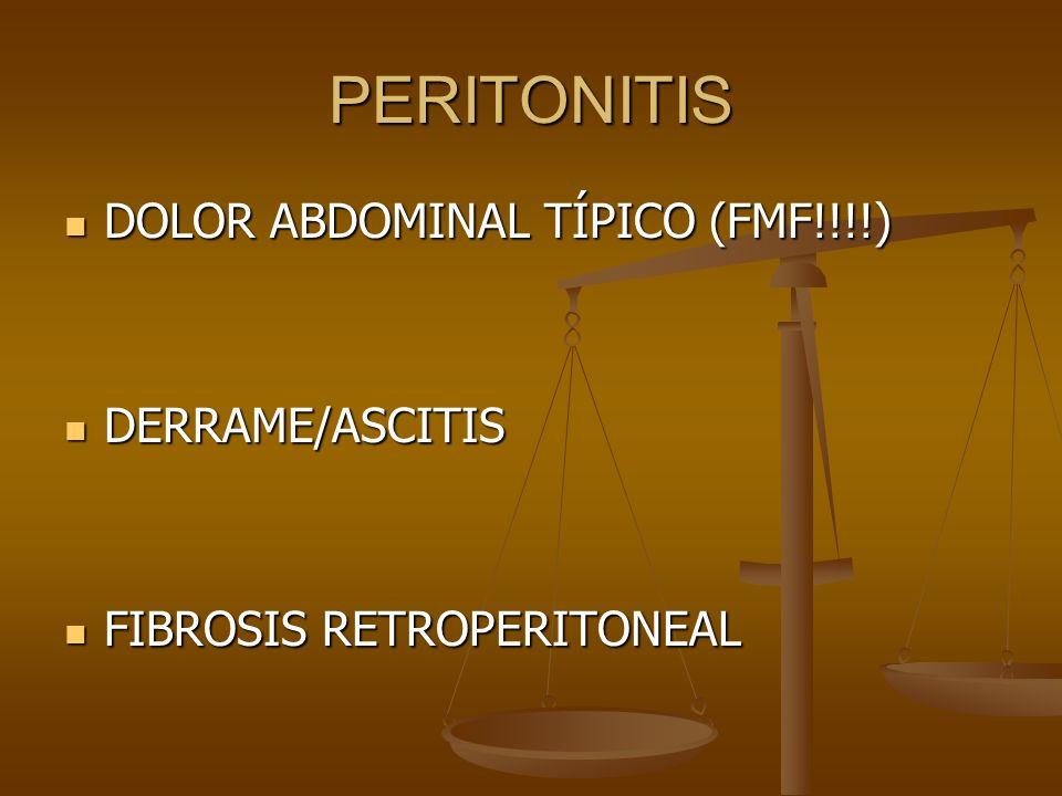 PERITONITIS DOLOR ABDOMINAL TÍPICO (FMF!!!!) DOLOR ABDOMINAL TÍPICO (FMF!!!!) DERRAME/ASCITIS DERRAME/ASCITIS FIBROSIS RETROPERITONEAL FIBROSIS RETROP