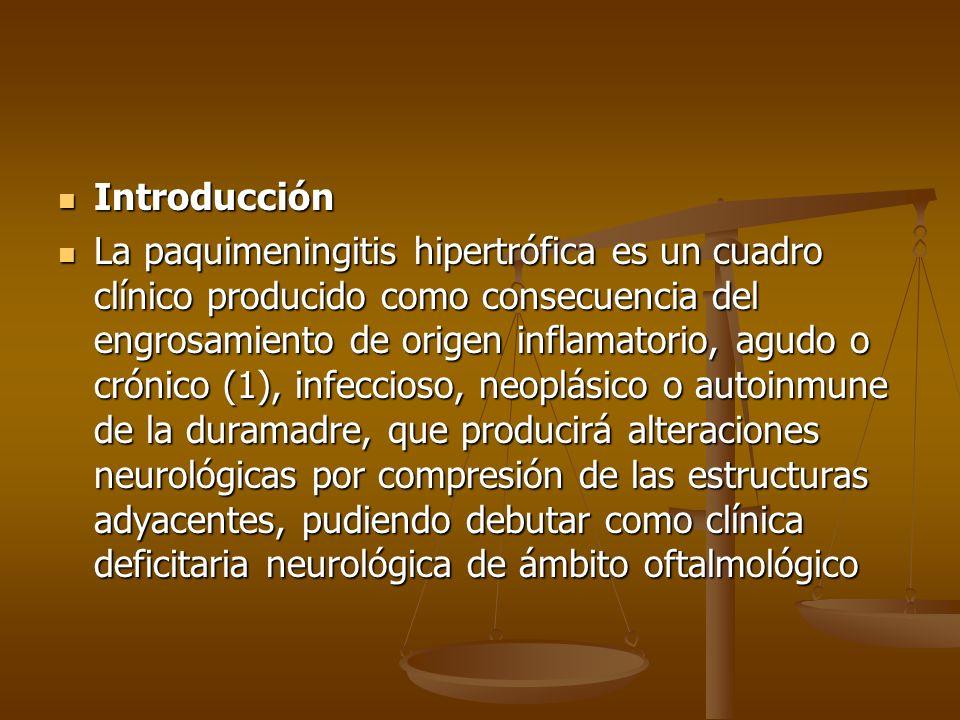 Introducción Introducción La paquimeningitis hipertrófica es un cuadro clínico producido como consecuencia del engrosamiento de origen inflamatorio, a