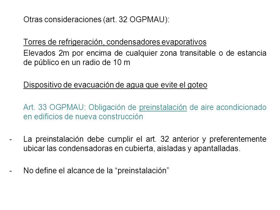 Otras consideraciones (art. 32 OGPMAU): Torres de refrigeración, condensadores evaporativos Elevados 2m por encima de cualquier zona transitable o de