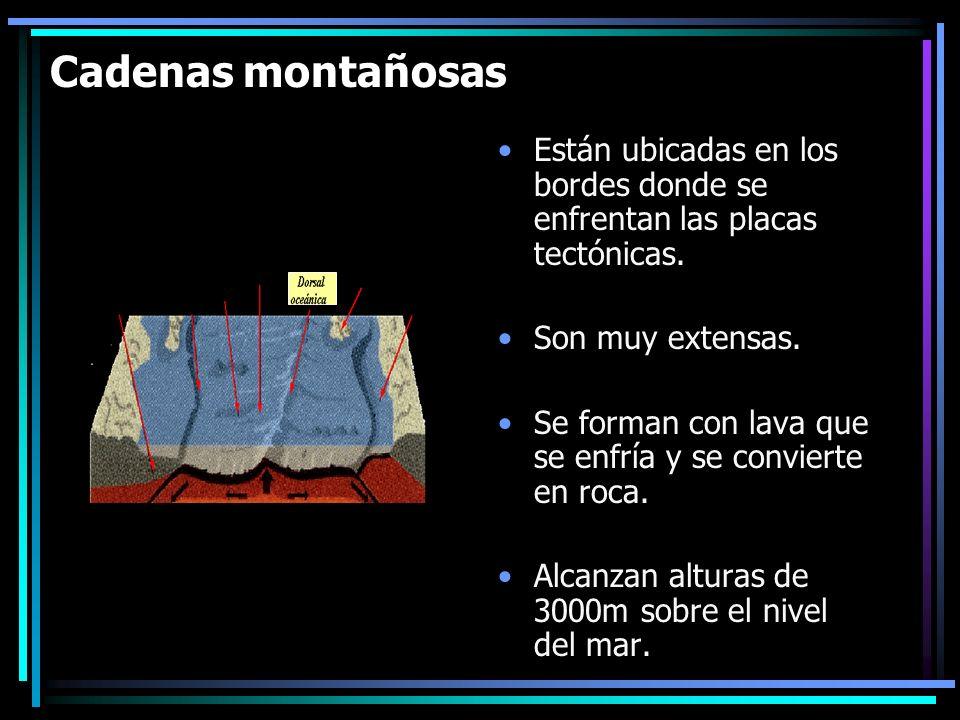 Cadenas montañosas Están ubicadas en los bordes donde se enfrentan las placas tectónicas. Son muy extensas. Se forman con lava que se enfría y se conv