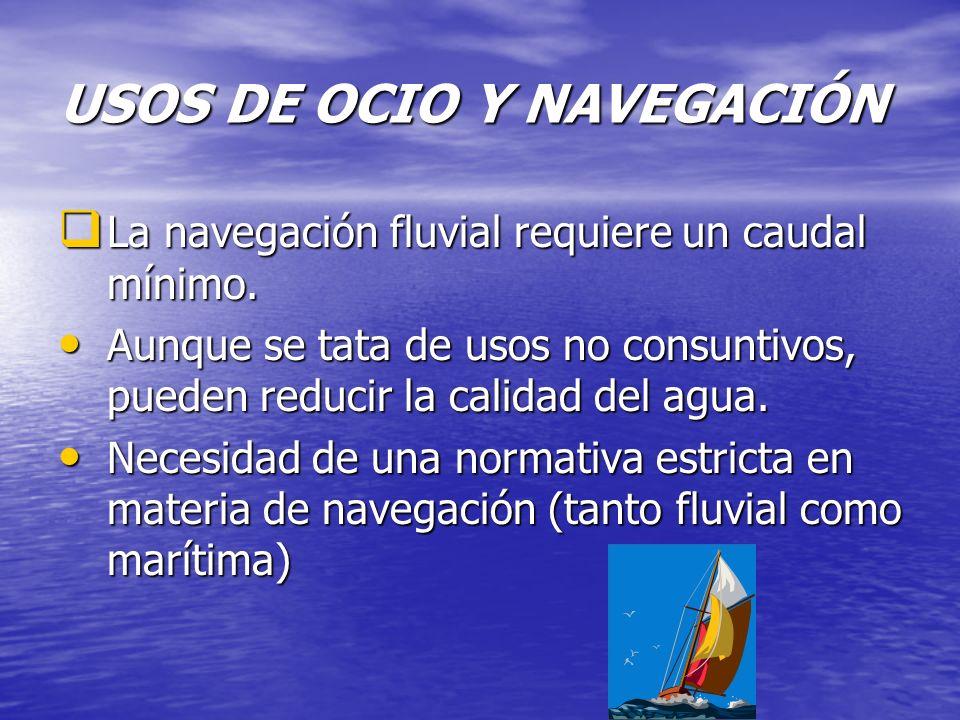 USOS DE OCIO Y NAVEGACIÓN La navegación fluvial requiere un caudal mínimo. La navegación fluvial requiere un caudal mínimo. Aunque se tata de usos no