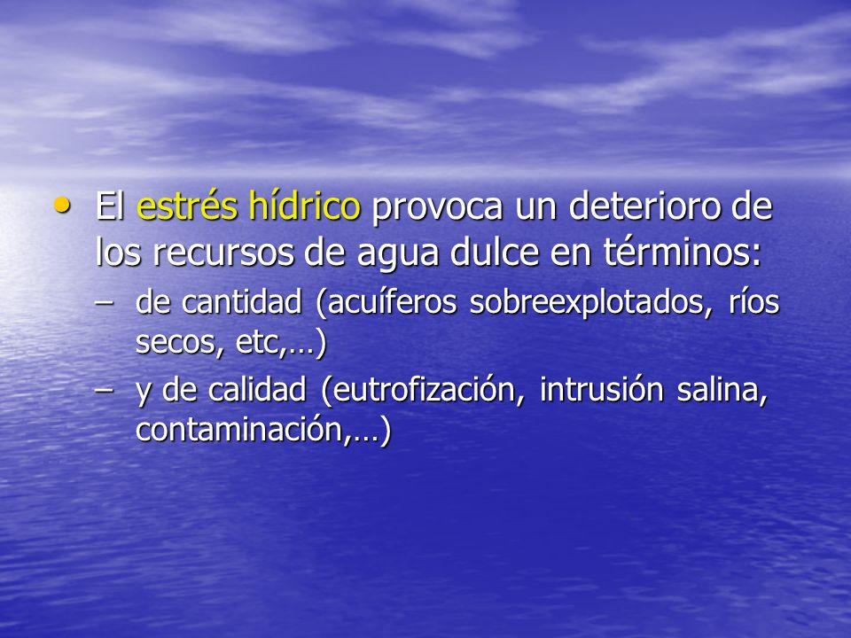 El estrés hídrico provoca un deterioro de los recursos de agua dulce en términos: El estrés hídrico provoca un deterioro de los recursos de agua dulce