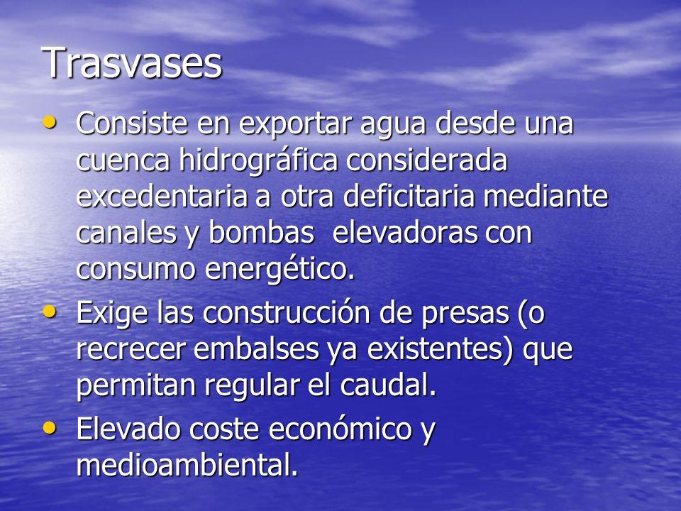 Trasvases Consiste en exportar agua desde una cuenca hidrográfica considerada excedentaria a otra deficitaria mediante canales y bombas elevadoras con