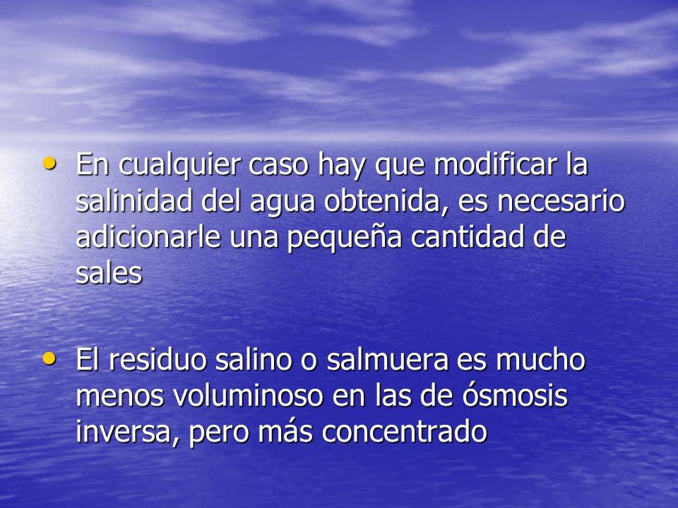 En cualquier caso hay que modificar la salinidad del agua obtenida, es necesario adicionarle una pequeña cantidad de sales En cualquier caso hay que m