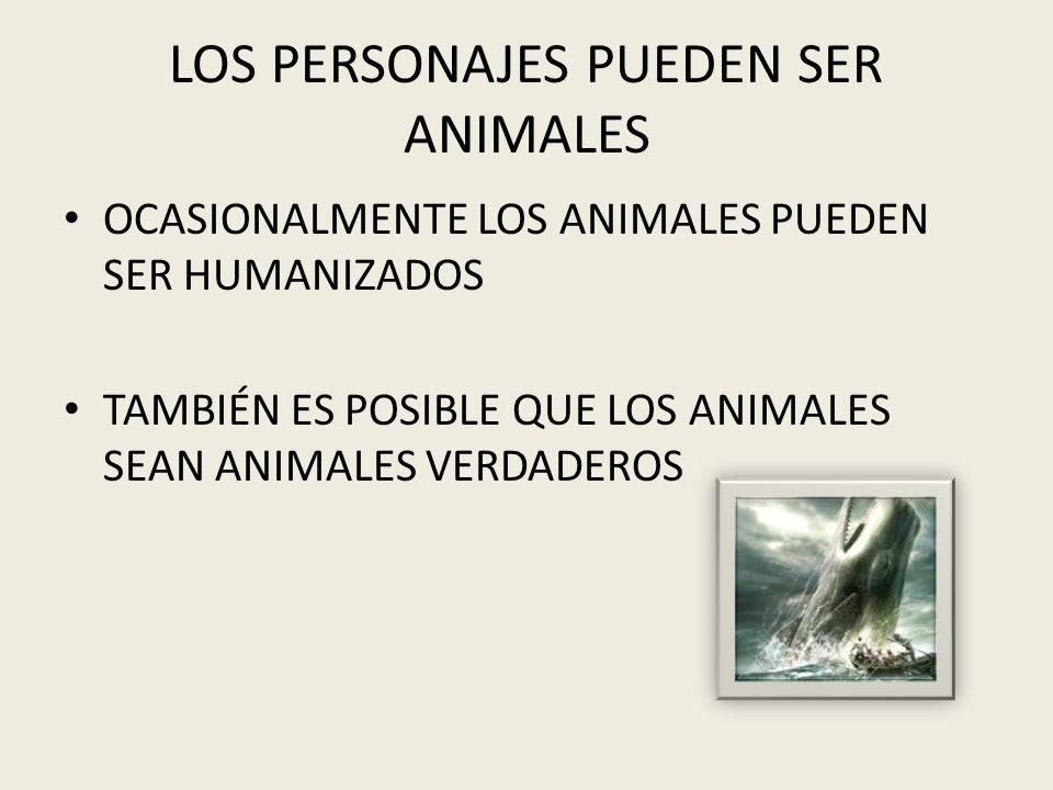 LOS PERSONAJES PUEDEN SER ANIMALES OCASIONALMENTE LOS ANIMALES PUEDEN SER HUMANIZADOS TAMBIÉN ES POSIBLE QUE LOS ANIMALES SEAN ANIMALES VERDADEROS