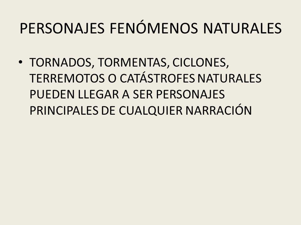 PERSONAJES FENÓMENOS NATURALES TORNADOS, TORMENTAS, CICLONES, TERREMOTOS O CATÁSTROFES NATURALES PUEDEN LLEGAR A SER PERSONAJES PRINCIPALES DE CUALQUI
