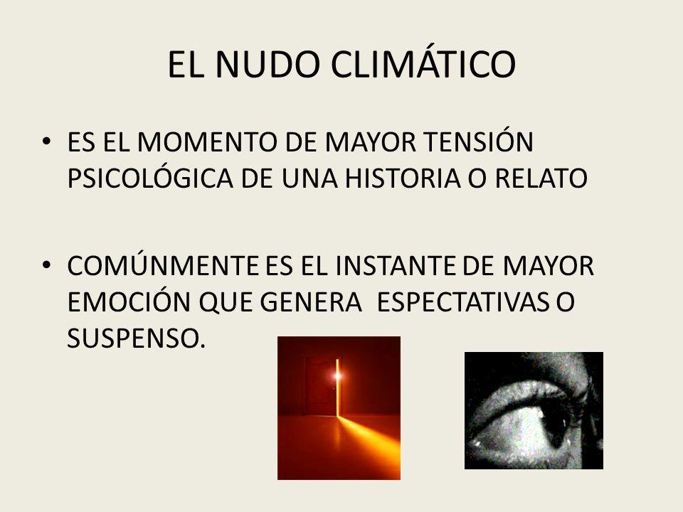 EL NUDO CLIMÁTICO ES EL MOMENTO DE MAYOR TENSIÓN PSICOLÓGICA DE UNA HISTORIA O RELATO COMÚNMENTE ES EL INSTANTE DE MAYOR EMOCIÓN QUE GENERA ESPECTATIV